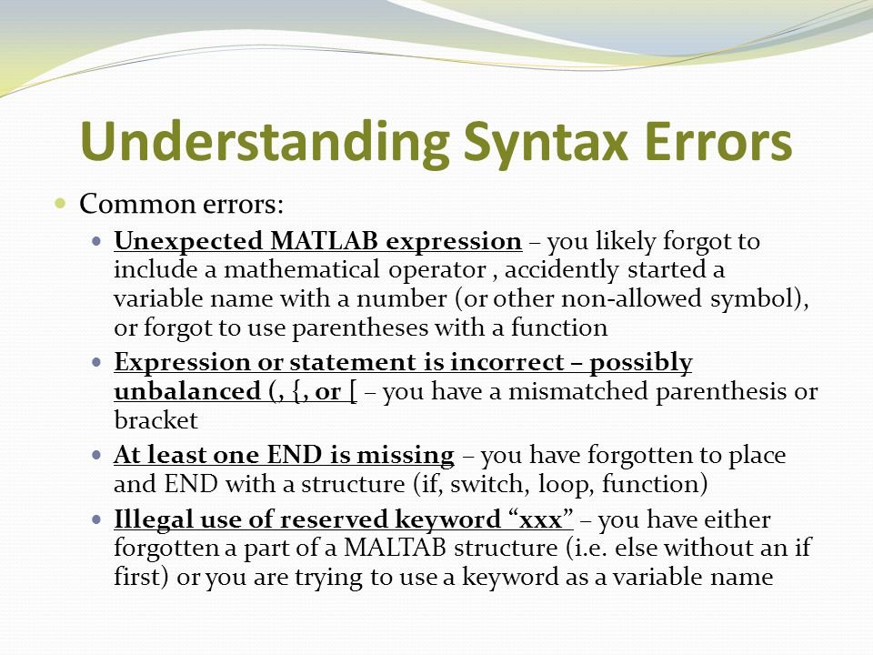 Understanding Syntax Errors Common errors: Unexpected MATLAB expression – you likely forgot to include a mathematical operator, accidently started a v