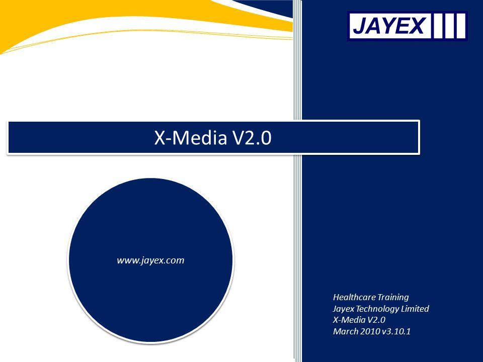 X-Media V2.0 www.jayex.com Healthcare Training Jayex Technology Limited X-Media V2.0 March 2010 v3.10.1