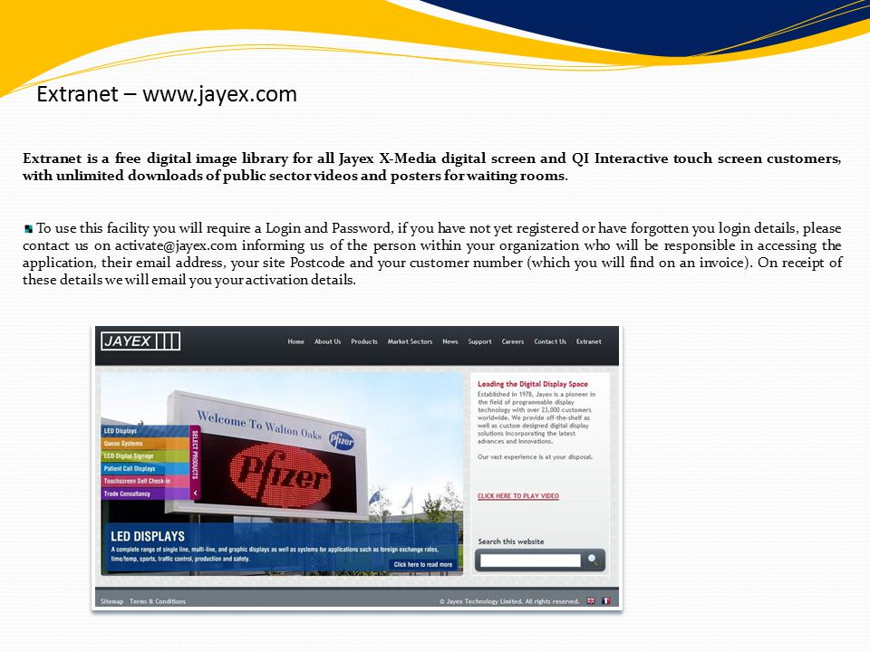 Extranet –   Extranet is a free digital image library for all Jayex X-Media digital screen and QI Interactive touch screen customers, with unlimited downloads of public sector videos and posters for waiting rooms.