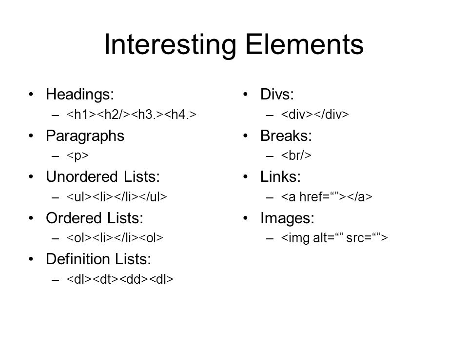 Interesting Elements Headings: – Paragraphs – Unordered Lists: – Ordered Lists: – Definition Lists: – Divs: – Breaks: – Links: – Images: –