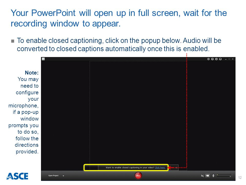 12 To enable closed captioning, click on the popup below. Audio will be converted to closed captions automatically once this is enabled. Your PowerPoi