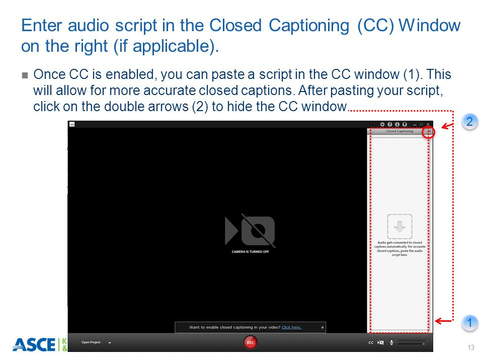 13 Once CC is enabled, you can paste a script in the CC window (1). This will allow for more accurate closed captions. After pasting your script, clic