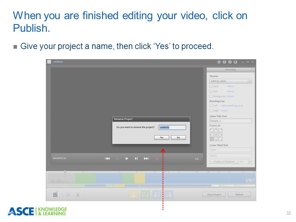 32 Give your project a name, then click 'Yes' to proceed. When you are finished editing your video, click on Publish.