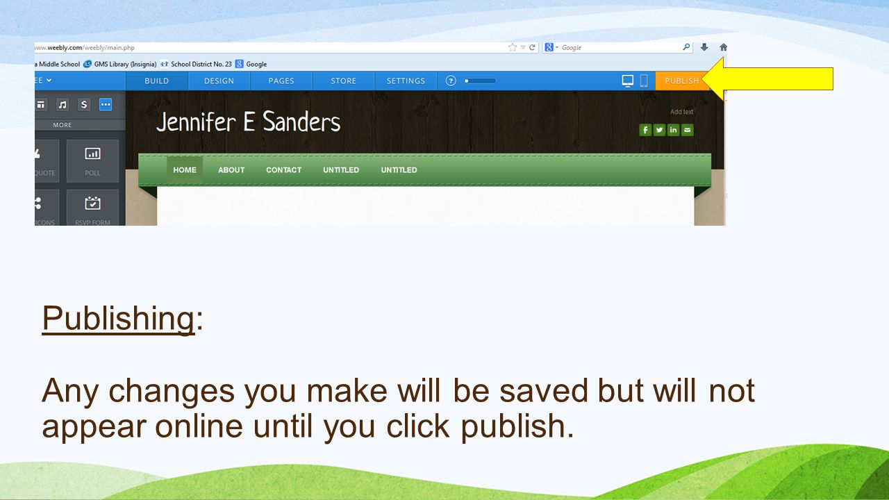 Publishing: Any changes you make will be saved but will not appear online until you click publish.