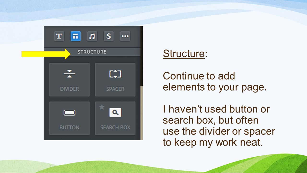 Structure: Continue to add elements to your page.