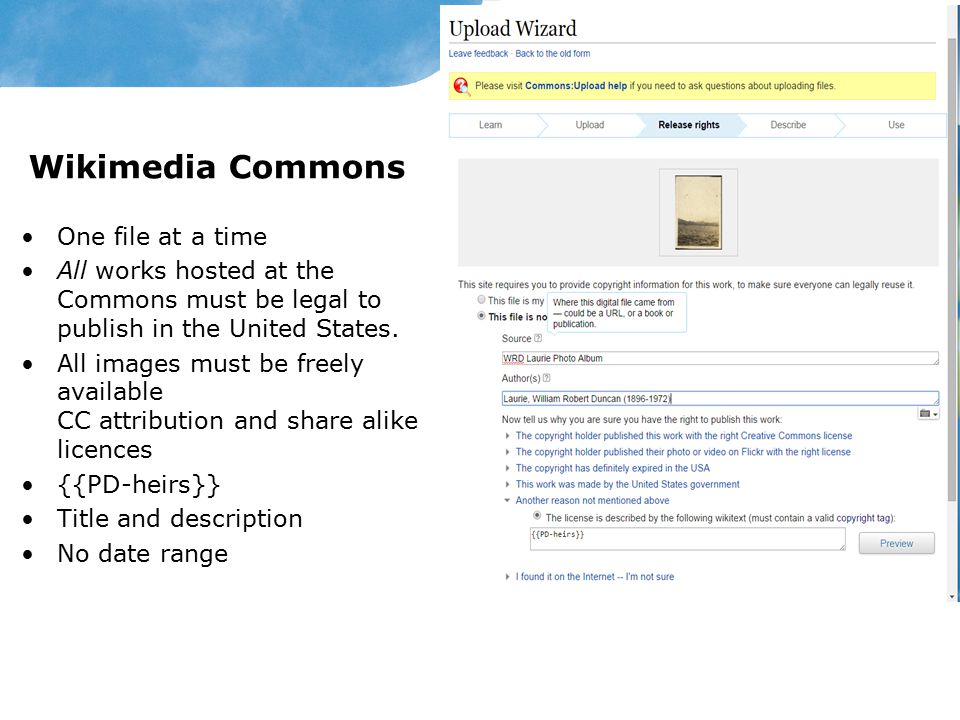 Wikimedia Commons One file at a time All works hosted at the Commons must be legal to publish in the United States.
