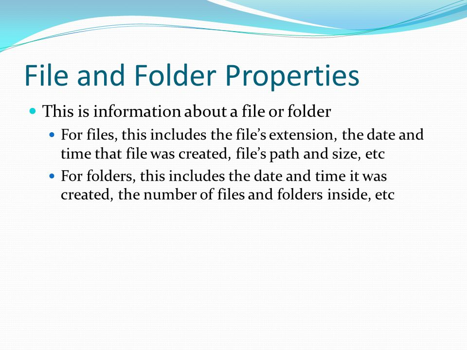 File and Folder Properties This is information about a file or folder For files, this includes the file's extension, the date and time that file was c