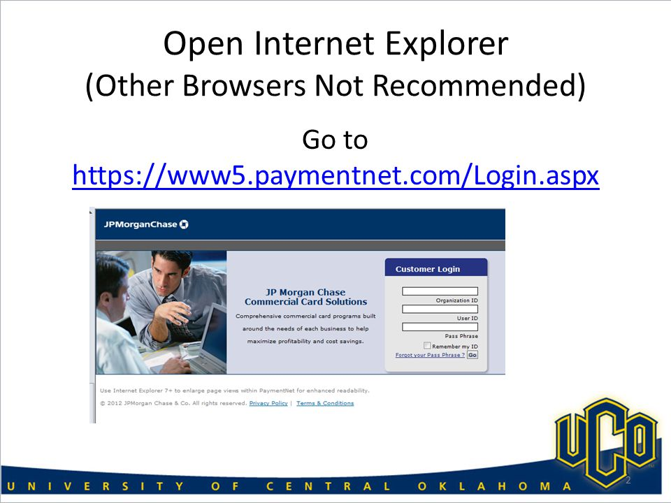 Open Internet Explorer (Other Browsers Not Recommended) Go to https://www5.paymentnet.com/Login.aspx https://www5.paymentnet.com/Login.aspx 2