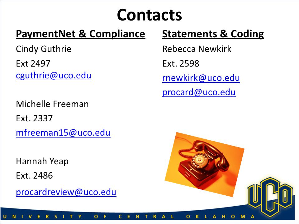 Contacts PaymentNet & Compliance Cindy Guthrie Ext 2497 cguthrie@uco.edu cguthrie@uco.edu Michelle Freeman Ext.