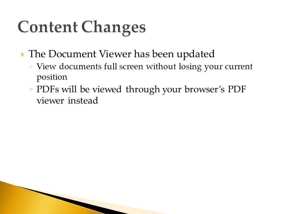  The Document Viewer has been updated ◦ View documents full screen without losing your current position ◦ PDFs will be viewed through your browser's PDF viewer instead