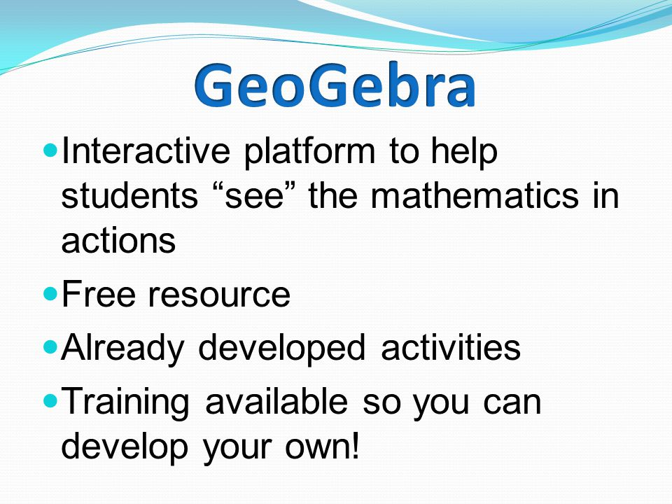 Interactive platform to help students see the mathematics in actions Free resource Already developed activities Training available so you can develop your own!