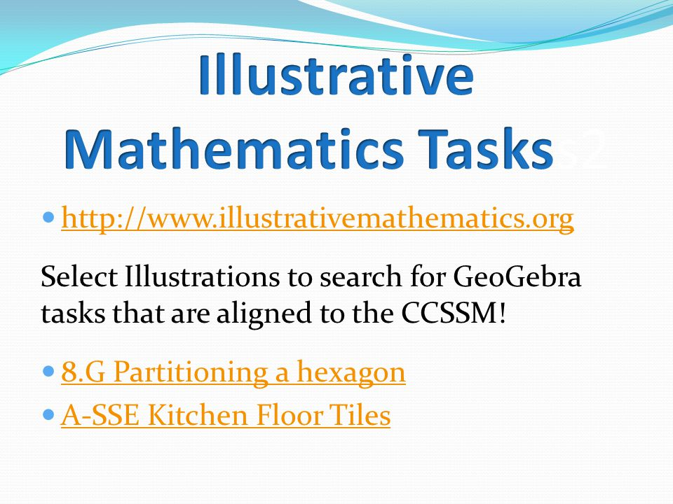 http://www.illustrativemathematics.org Select Illustrations to search for GeoGebra tasks that are aligned to the CCSSM.