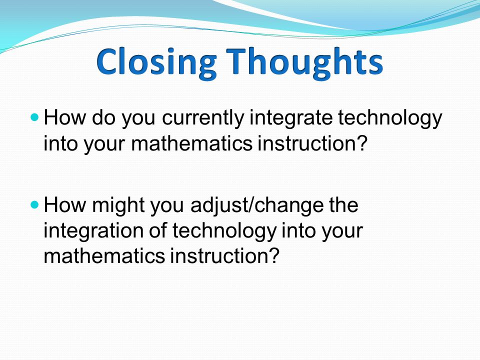 How do you currently integrate technology into your mathematics instruction.