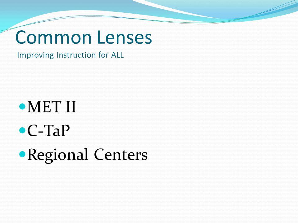 MET II C-TaP Regional Centers Common Lenses Improving Instruction for ALL
