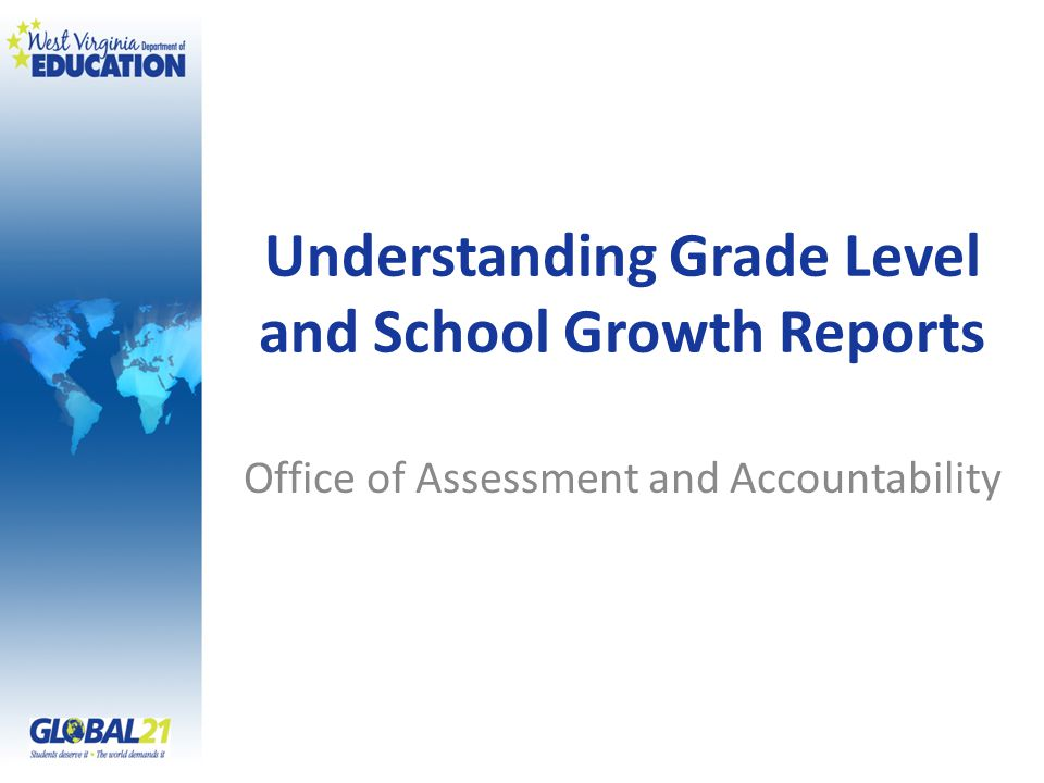 Understanding Grade Level and School Growth Reports Office of Assessment and Accountability