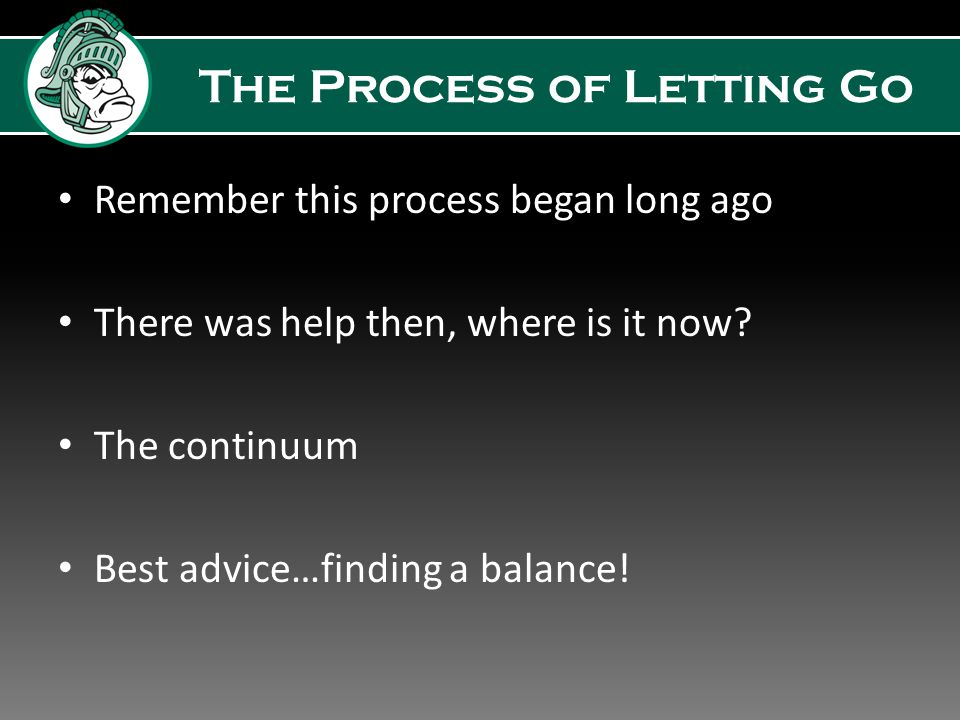 The Process of Letting Go Adding to their ambivalence is their movement toward independence along with times of retreating into anxiety and hanging on