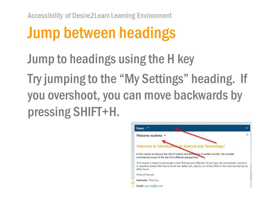 Accessibility of Desire2Learn Learning Environment Jump between headings Jump to headings using the H key Try jumping to the My Settings heading.