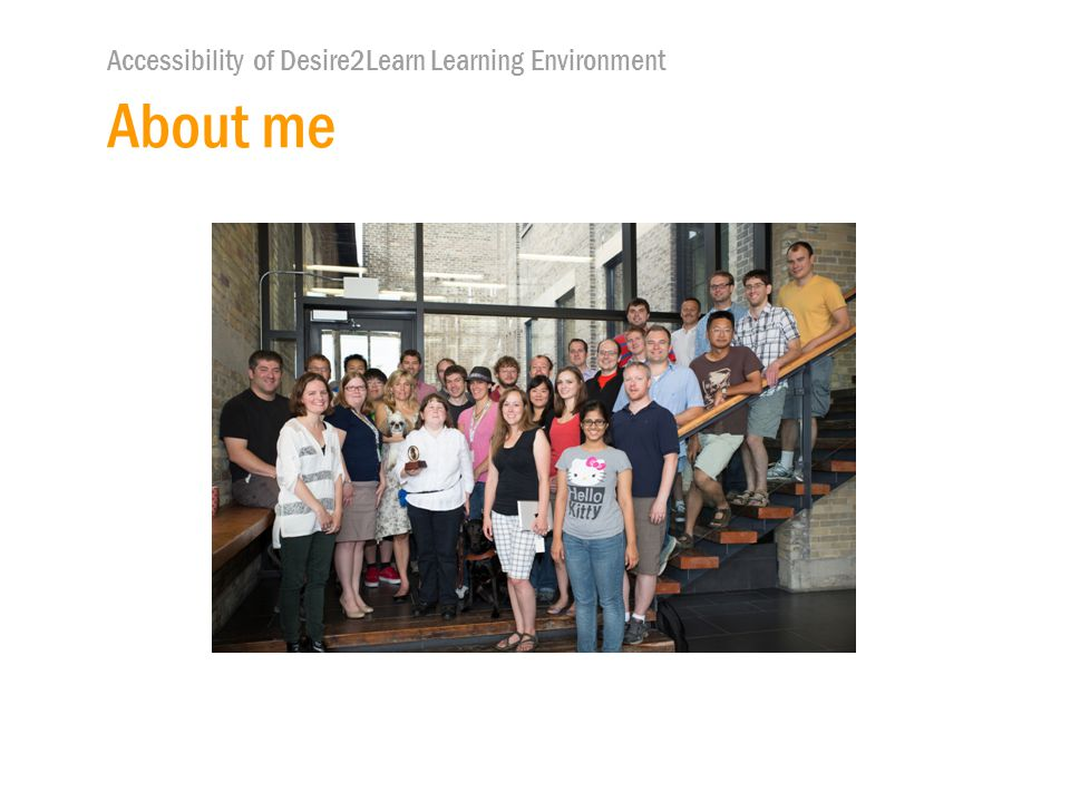 Accessibility of Desire2Learn Learning Environment About me