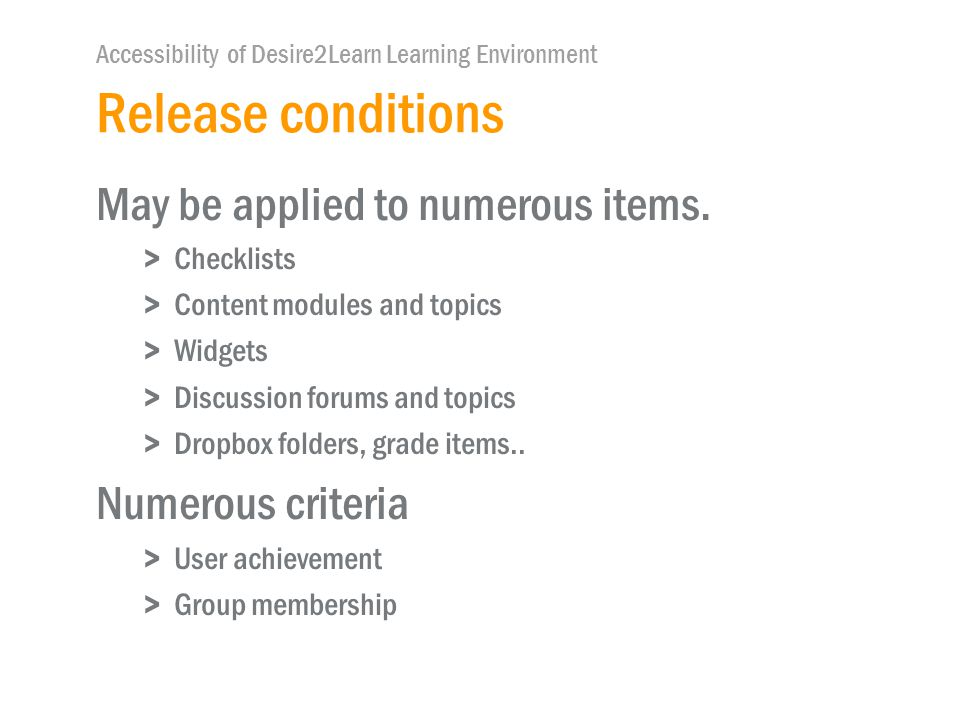 Accessibility of Desire2Learn Learning Environment Release conditions May be applied to numerous items.