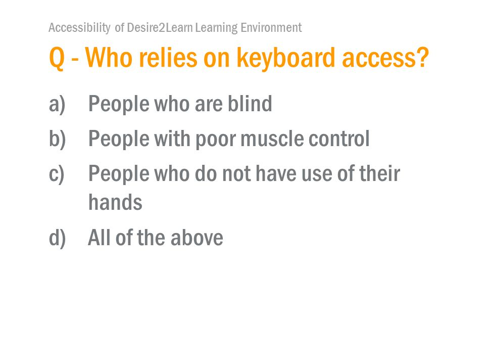 Accessibility of Desire2Learn Learning Environment Q - Who relies on keyboard access.