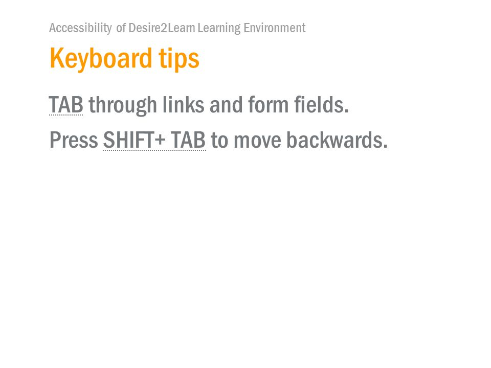 Accessibility of Desire2Learn Learning Environment Keyboard tips TAB through links and form fields.