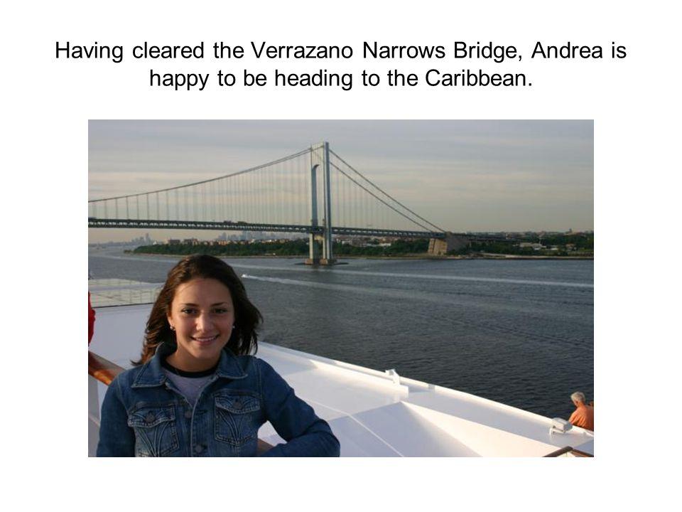 Having cleared the Verrazano Narrows Bridge, Andrea is happy to be heading to the Caribbean.