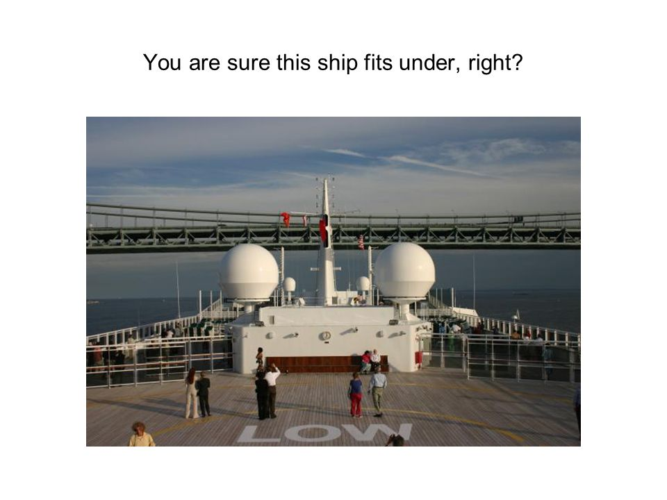 You are sure this ship fits under, right