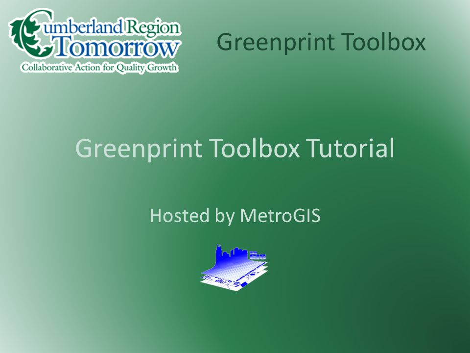 Greenprint Toolbox Greenprint Toolbox Tutorial Hosted by MetroGIS