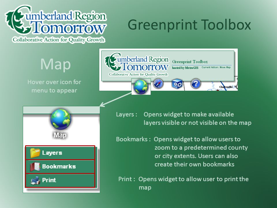 Greenprint Toolbox Map Layers : Opens widget to make available layers visible or not visible on the map Bookmarks : Opens widget to allow users to zoom to a predetermined county or city extents.