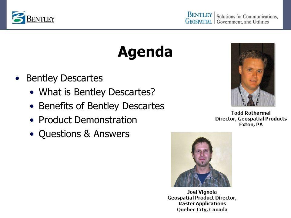 Agenda Bentley Descartes What is Bentley Descartes.