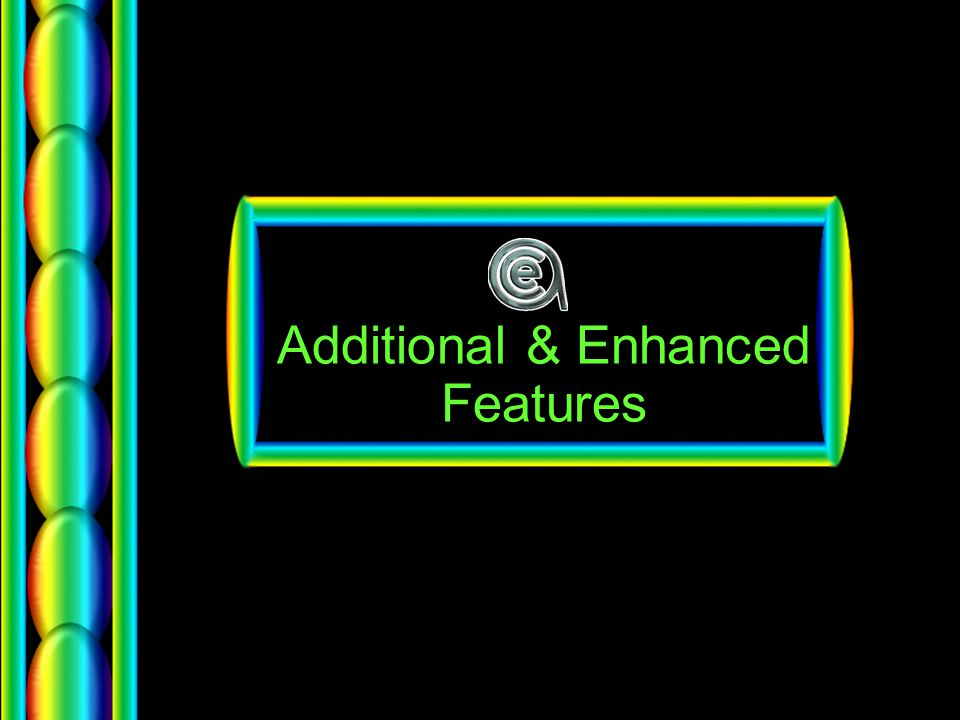 Additional & Enhanced Features