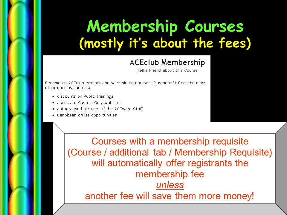 Membership Courses (mostly it's about the fees) Courses with a membership requisite (Course / additional tab / Membership Requisite) will automaticall