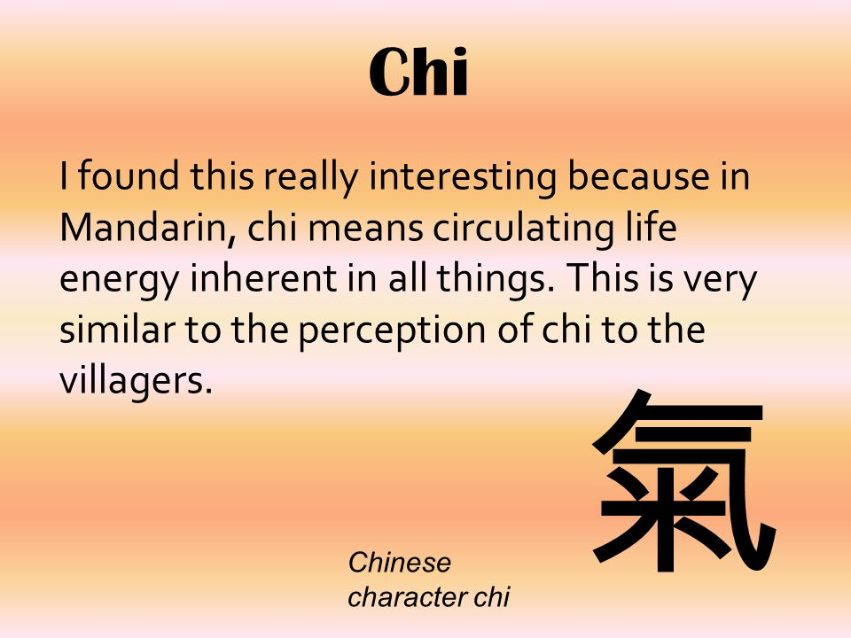 Chi I found this really interesting because in Mandarin, chi means circulating life energy inherent in all things.