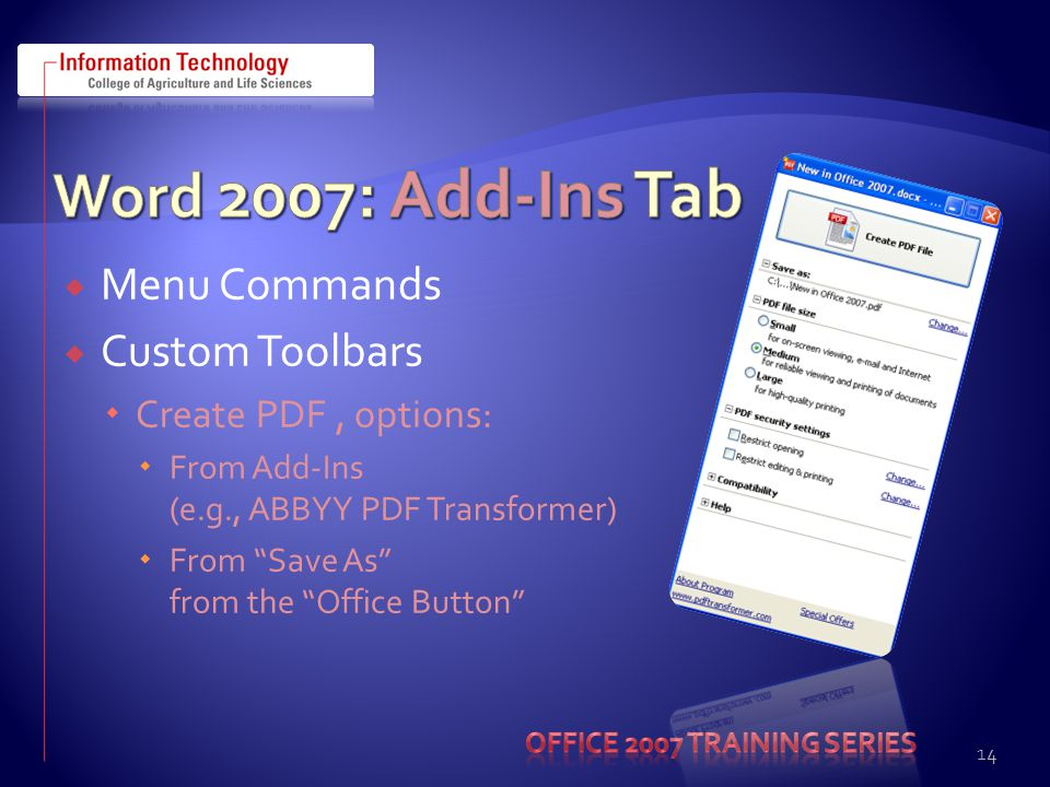  Menu Commands  Custom Toolbars  Create PDF, options:  From Add-Ins (e.g., ABBYY PDF Transformer)  From Save As from the Office Button 14
