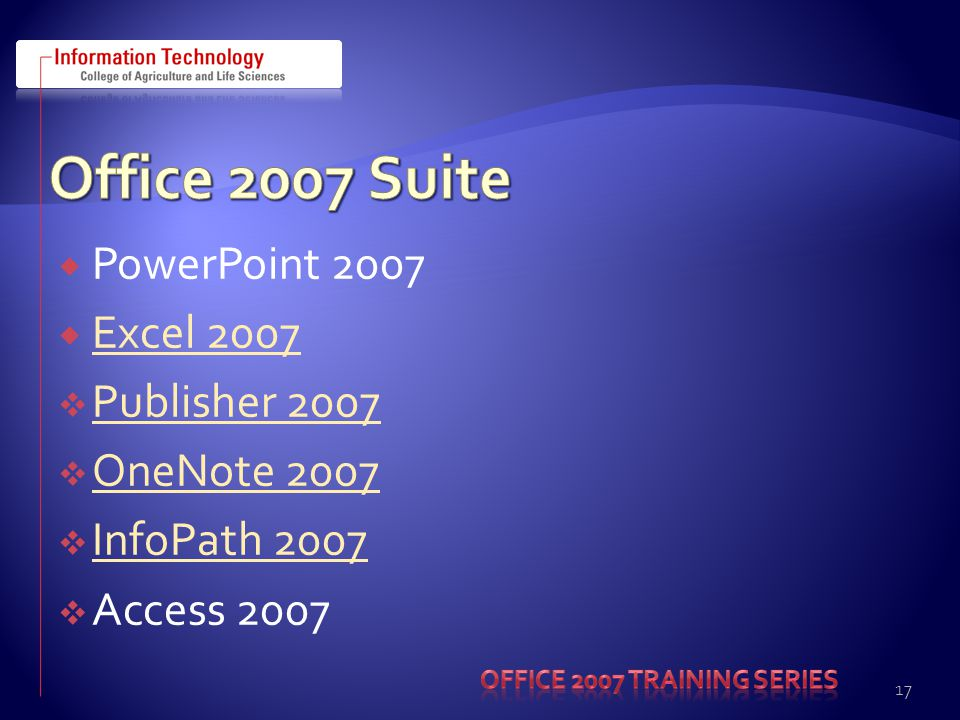  PowerPoint 2007  Excel 2007 Excel 2007  Publisher 2007 Publisher 2007  OneNote 2007 OneNote 2007  InfoPath 2007 InfoPath 2007  Access 2007 17