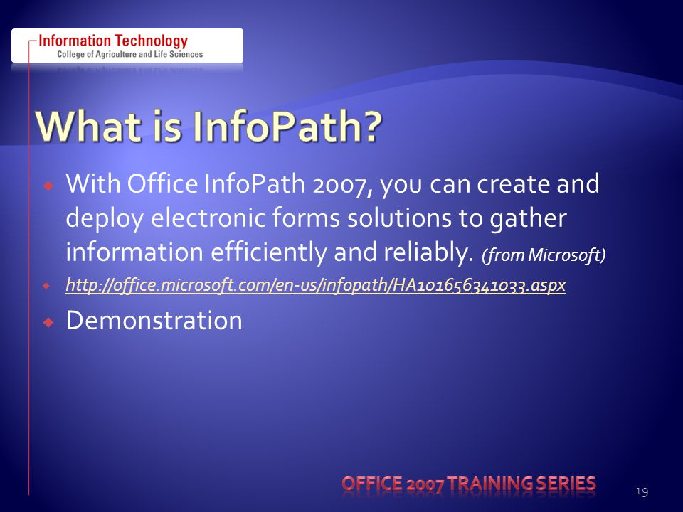  With Office InfoPath 2007, you can create and deploy electronic forms solutions to gather information efficiently and reliably.