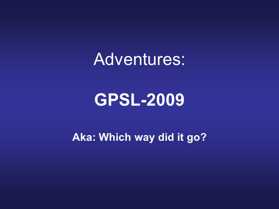 GPSL 2009 Arrived with payloads ready and willing to go flying, but….
