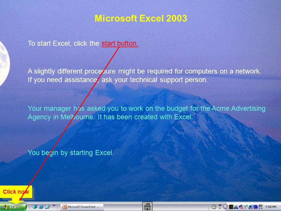 Microsoft Excel 2003 To start Excel, click the start button.