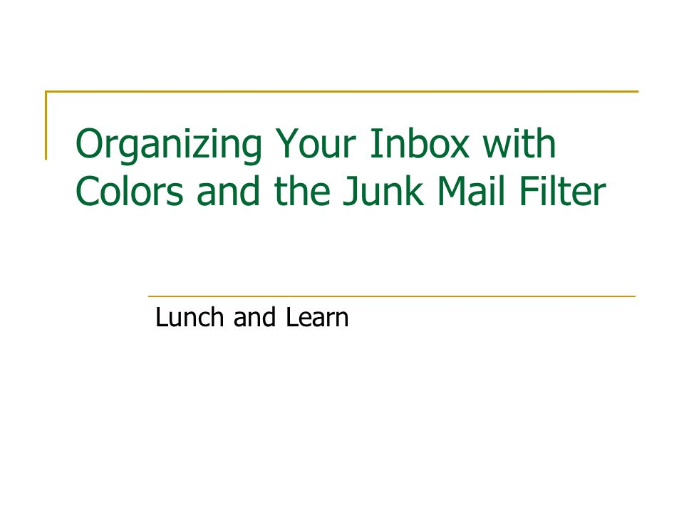 Organizing Your Inbox with Colors and the Junk Mail Filter Lunch and Learn