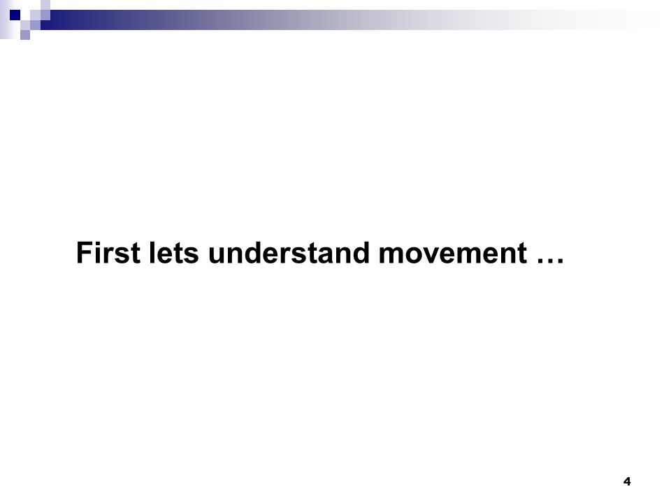 4 First lets understand movement …