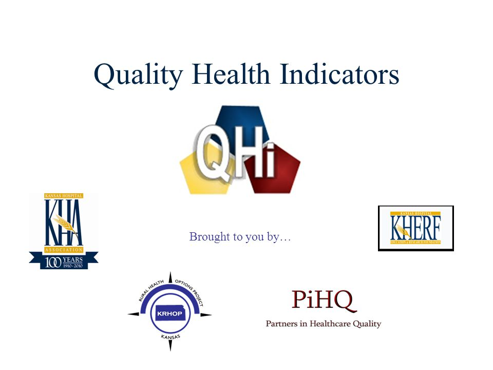 1 Quality Health Indicators Brought to you by…
