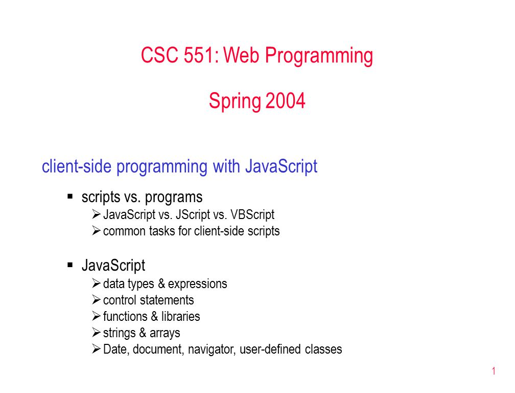 1 CSC 551: Web Programming Spring 2004 client-side programming with JavaScript  scripts vs.