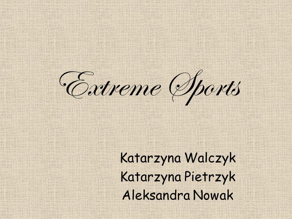 Extreme Sports Katarzyna Walczyk Katarzyna Pietrzyk Aleksandra Nowak