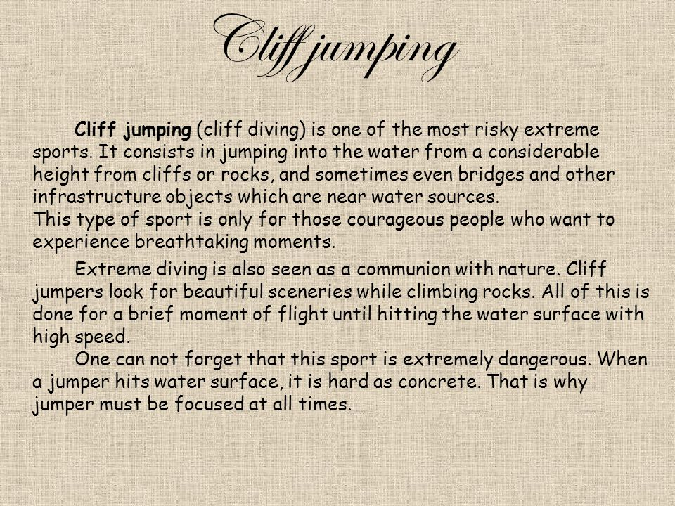Cliff jumping Cliff jumping (cliff diving) is one of the most risky extreme sports.