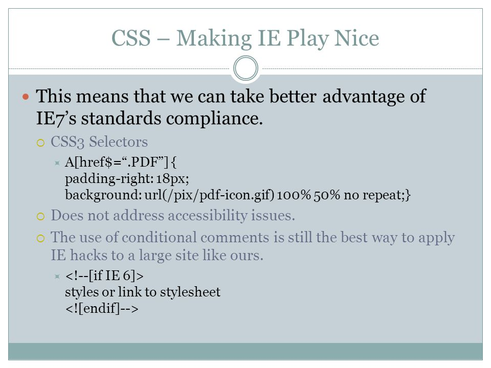 CSS – Making IE Play Nice This means that we can take better advantage of IE7's standards compliance.