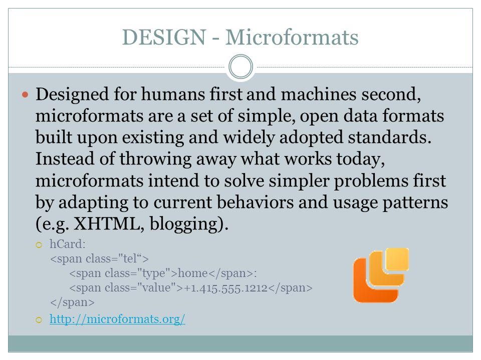 DESIGN - Microformats Designed for humans first and machines second, microformats are a set of simple, open data formats built upon existing and widely adopted standards.