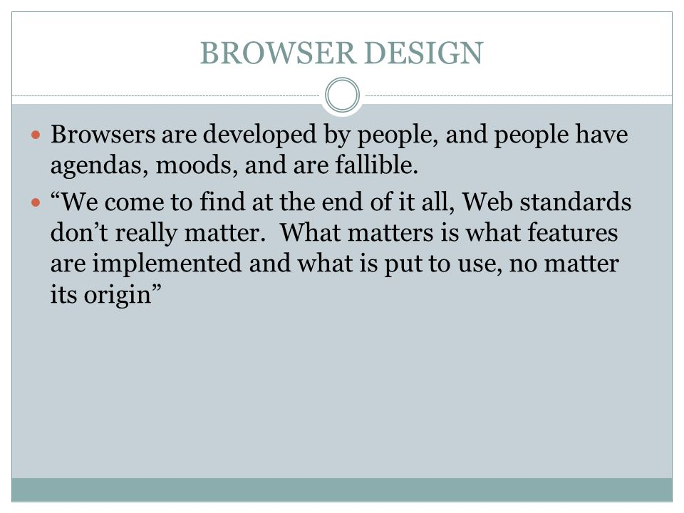 BROWSER DESIGN Browsers are developed by people, and people have agendas, moods, and are fallible.