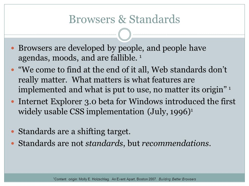 Browsers & Standards Browsers are developed by people, and people have agendas, moods, and are fallible.