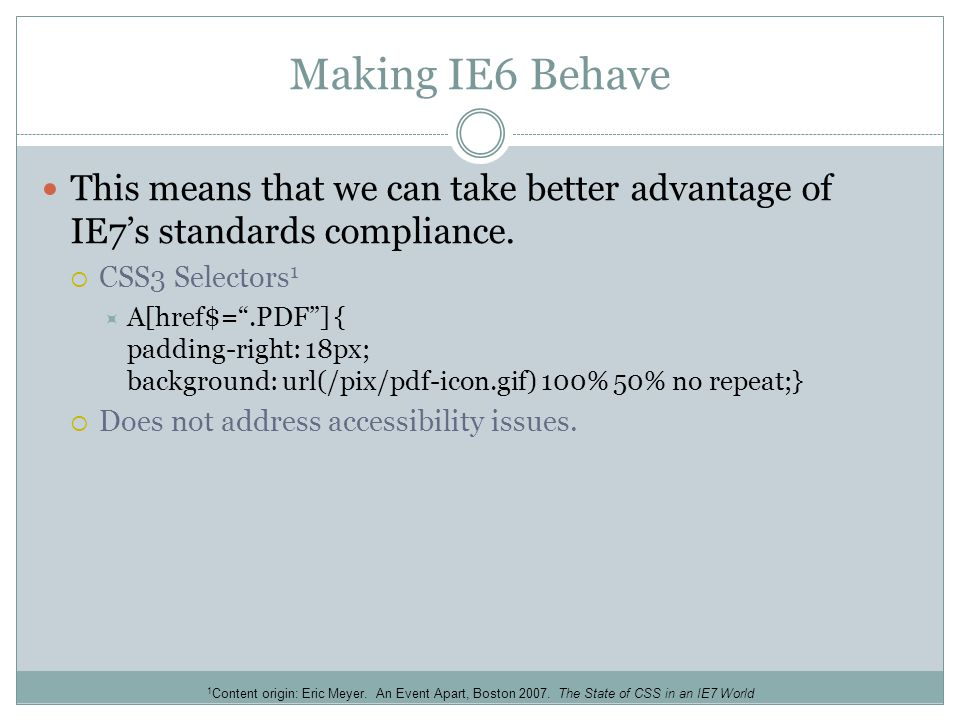 Making IE6 Behave This means that we can take better advantage of IE7's standards compliance.