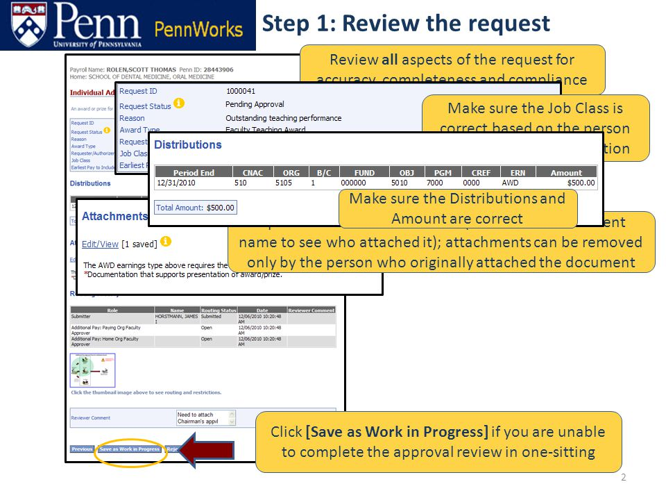 2 Step 1: Review the request Review all aspects of the request for accuracy, completeness and compliance Open and review attachments (hover over attachment name to see who attached it); attachments can be removed only by the person who originally attached the document Make sure the Job Class is correct based on the person being paid and the situation Make sure the Distributions and Amount are correct Click [Save as Work in Progress] if you are unable to complete the approval review in one-sitting